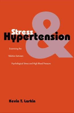 Book Stress and Hypertension: Examining the Relation between Psychological Stress and High Blood Pressure by Kevin T. Larkin