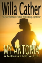 My Antonia: The Pulitzer Prize Winning Author by Willa Cather