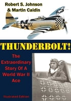Thunderbolt!: The Extraordinary Story Of A World War II Ace [Illustrated Edition] by Martin Caidin