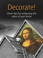 Decorate!: Clever tips for enhancing the value of your home by Infinite Ideas