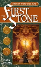 The First Stone: Book Six of The Last Rune by Mark Anthony