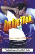 Bye Bye Tiluk: A love story made in Thailand by Rolf Bahl