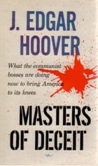Masters Of Deceit: The Story Of Communism In America And How To Fight It by J. Edgar Hoover