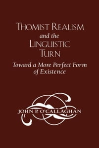 Thomist Realism and the Linguistic Turn: Toward a More Perfect Form of Existence