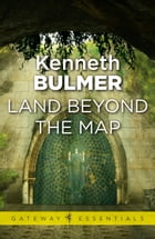 Land Beyond the Map: Keys to the Dimensions Book 1 by Kenneth Bulmer