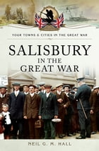 Salisbury in the Great War by Neil G M  Hall