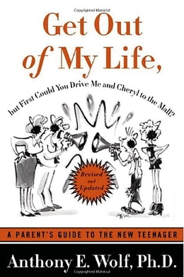 Book Get Out of My Life, but First Could You Drive Me & Cheryl to the Mall: A Parent's Guide to the New… by Anthony E. Wolf, Ph.D.