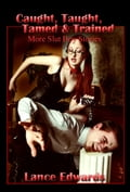 Caught, Taught, Tamed & Trained: More Slut Boy Stories 0125ed33-6c88-43d3-9f12-590922b410c1