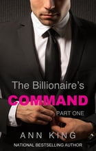 The Billionaire's Command: 1 (The Submissive Series) by Ann King