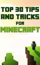 Minecraft Guide: Top 30 Tips And Tricks by SpC Books