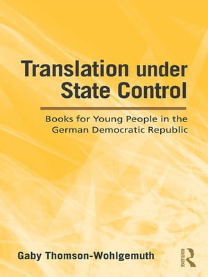 Translation Under State Control Books for Young People in the German Democratic Republic