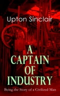 9788026879428 - Upton Sinclair: A Captain of Industry: Being the Story of a Civilized Man - Kniha