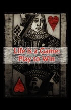 Life is a Game: Play to Win by Austin Watson
