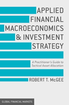 Applied Financial Macroeconomics and Investment Strategy: A Practitioner's Guide to Tactical Asset…