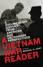 A Vietnam War Reader: A Documentary History from American and Vietnamese Perspectives by Michael H. Hunt