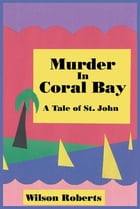 Murder in Coral Bay: A Tale of St. John by Wilson Roberts