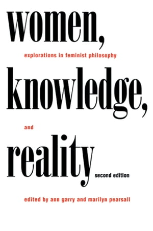 Women,  Knowledge,  and Reality Explorations in Feminist Philosophy