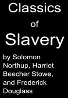 Classics of Slavery by Solomon Northup, Harriet Beecher Stowe and Frederick Douglass by Solomon Northup