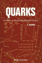 Quarks: Frontiers in Elementary Particle Physics by Yoichiro Nambu