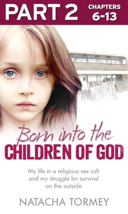 Book Born into the Children of God: Part 2 of 3: My life in a religious sex cult and my struggle for… by Natacha Tormey