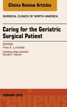 Book Caring for the Geriatric Surgical Patient, An Issue of Surgical Clinics, by Fred A. Luchette