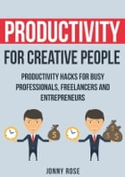 Productivity for Creative People: Productivity Hack For Busy Professionals, Freelancers And Entrepreneurs by Jonny Rose