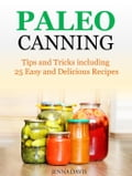 Paleo Canning Tips and Tricks including 25 Easy and Delicious Recipes 634798e5-9c17-4a94-b6b7-c658b71d622d