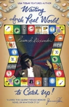 Waiting for the Real World to Catch Up by Brian S. Alexander