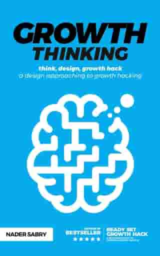 Growth thinking: think, design, growth hack -- a design approaching to growth hacking by Nader Sabry