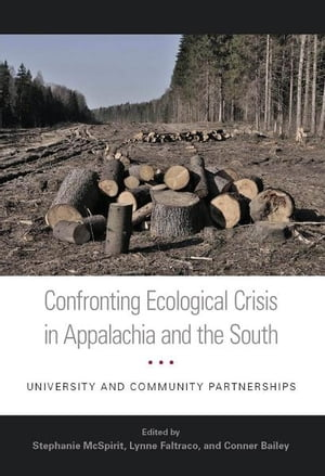 Confronting Ecological Crisis in Appalachia and the South University and Community Partnerships