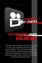 Your Video Streaming Guide: This Definitive Handbook Will Teach You How To Use Video Streaming And Will Let You Learn So Many Th by Savannah B. Osborne