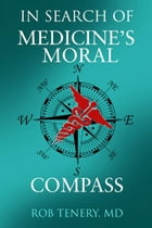 In Search of Medicine's Moral Compass by Rob Tenery, MD