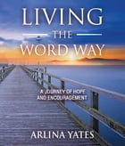 Living the Word Way: A Journey of Hope and Encouragement by Arlina Yates