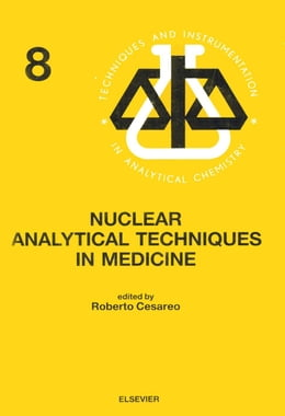 Book Nuclear Analytical Techniques in Medicine by Cesareo, R.
