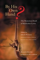 By His Own Hand?: The Mysterious Death of Meriwether Lewis by John D. W. Guice