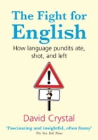 The Fight for English:How language pundits ate, shot, and left by David Crystal