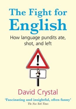 Book The Fight for English:How language pundits ate, shot, and left by David Crystal