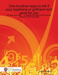 One Hundred Ways to Tell If .......Your Boyfriend or Girlfriend Isn't Good for You and Five More…