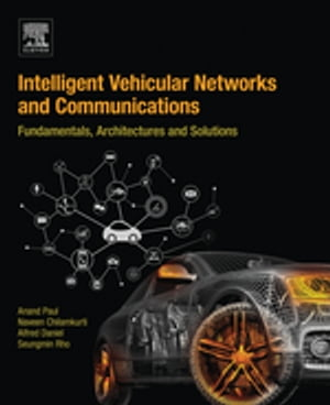 Intelligent Vehicular Networks and Communications Fundamentals,  Architectures and Solutions