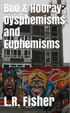 Boo & Hooray: Dysphemisms and Euphemisms by Lucy Fisher