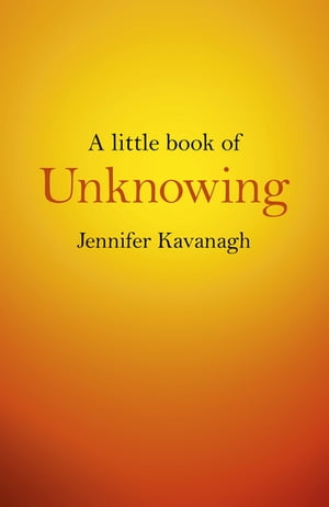 A Little Book of Unknowing by Jennifer Kavanagh