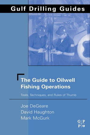 The Guide to Oilwell Fishing Operations Tools,  Techniques,  and Rules of Thumb