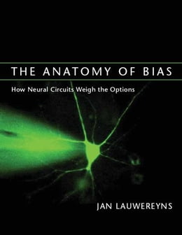 Book The Anatomy of Bias: How Neural Circuits Weigh the Options by Jan Lauwereyns