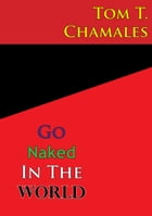 Go Naked In The World by Tom T. Chamales