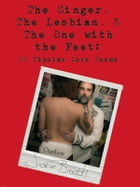 The Singer, The Lesbian, & The One With The Feet: 69 Bipolar Love Poems by Justin Booth