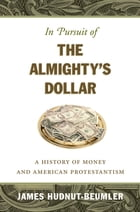In Pursuit of the Almighty's Dollar by James Hudnut-Beumler