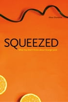 Squeezed: What You Don't Know About Orange Juice by Alissa Hamilton