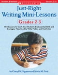 Just-Right Writing Mini-Lessons: Grades 2-3: Mini-Lessons to Teach Your Students the Essential Skills and Strategies They Need to Write Fiction and No