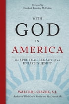 With God in America: The Spiritual Legacy of an Unlikely Jesuit