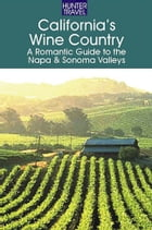 California's Wine Country - A Romantic Guide to the Napa & Sonoma Valleys by Robert  White